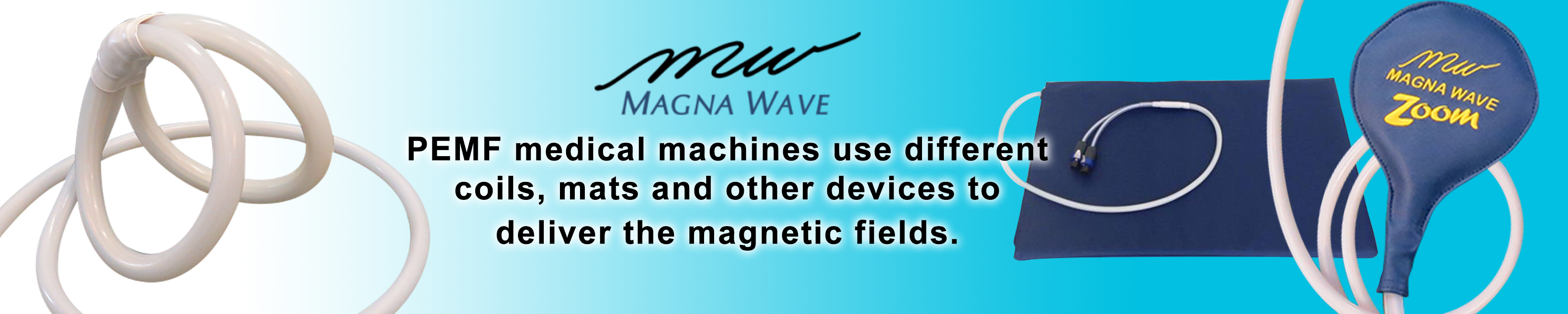 Magna Wave PEMF Medical Machines use different coils, mats and other devices to deliver the magnetic fields.