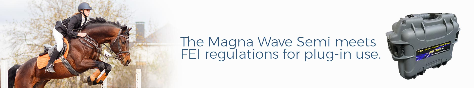 The Magna Wave Semi meets FEI regulations for plug-in use.