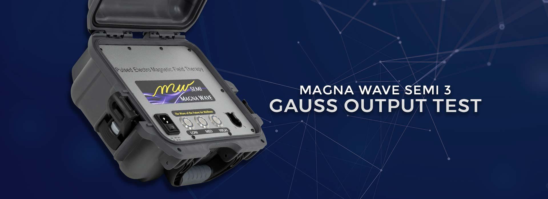 Magna Wave Semi Gauss Output Test