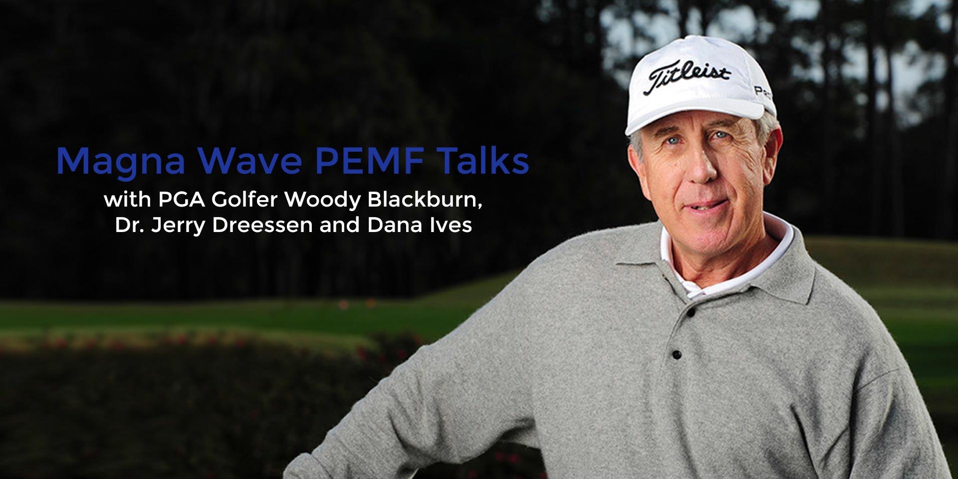 Magna Wave PEMF Talks with PGA Golfer Woody Blackburn, Dr. Jerry Dreessen and Dana Ives
