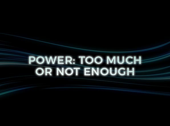 Power: Too Much or Not Enough
