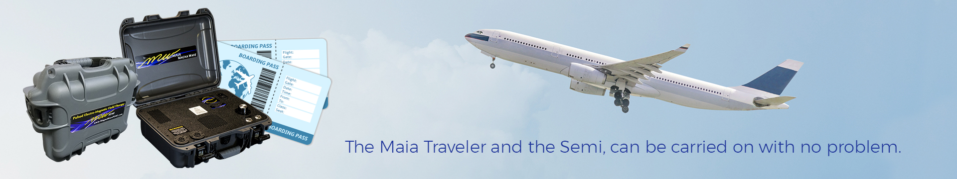 The Maia Traveler and the Semi, can be carried on with no problem.