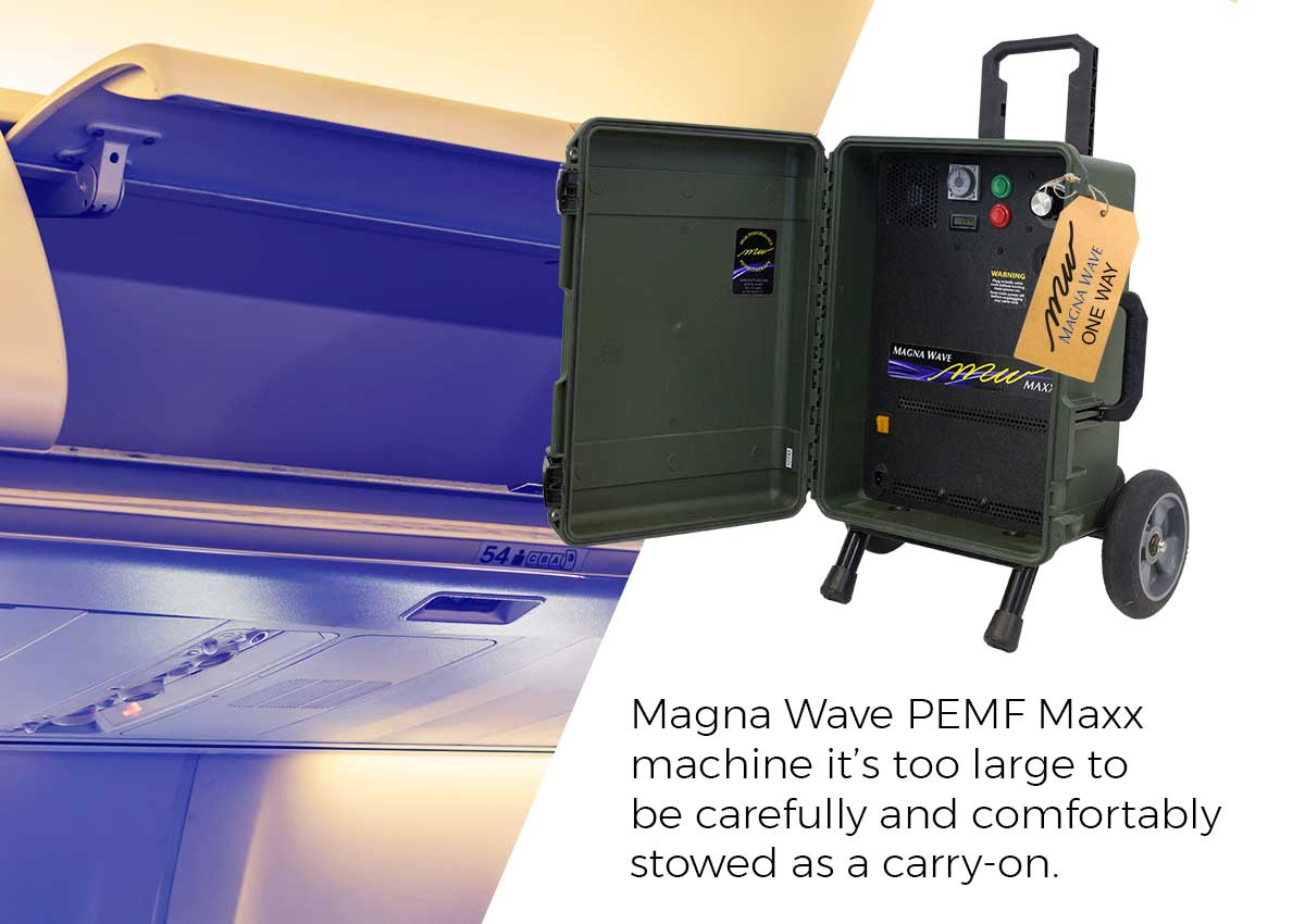 Magna Wave PEMF Maxx machine is too large to be carefully and comfortably stowed as a carry-on.
