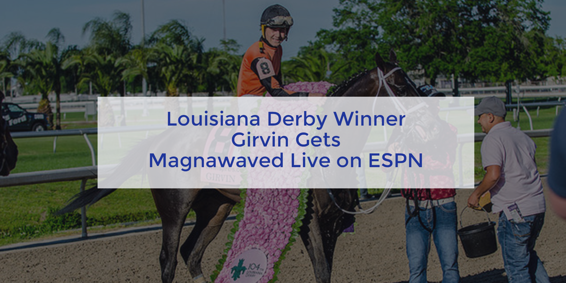 Louisiana Derby Winner Girvin Gets Magnawaved Live on ESPN
