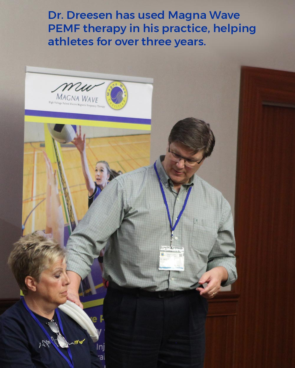 Dr. Dreesen has used Magna Wave PEMF therapy in his practice, helping athletes for over three years.