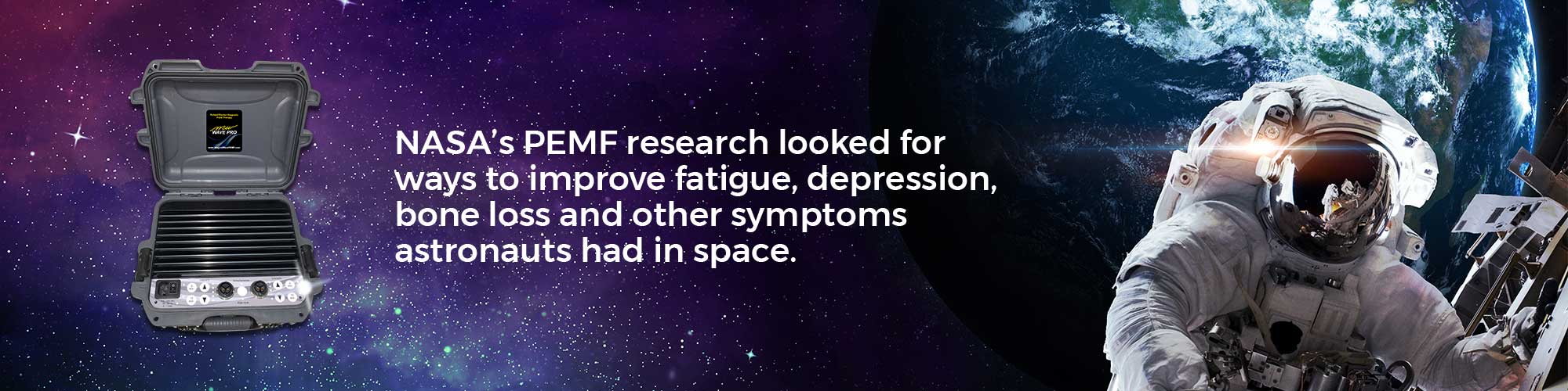 NASA's PEMF research looked for ways to improve fatigue, depression, bone loss and other symptoms astronauts had in space.