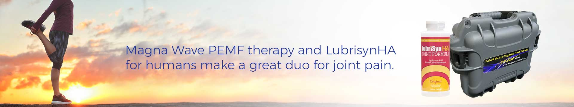Magna Wave PEMF therapy and LubrisynHA for humans make a great duo for joint pain.