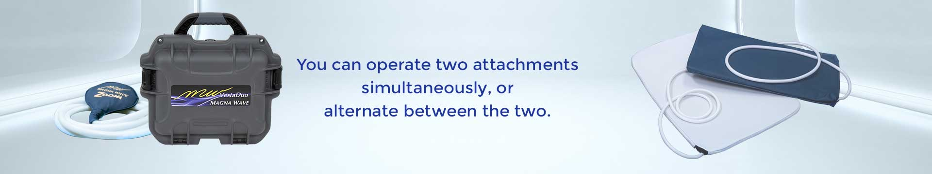 You can operate two attachments simultaneously, or alternate between the two