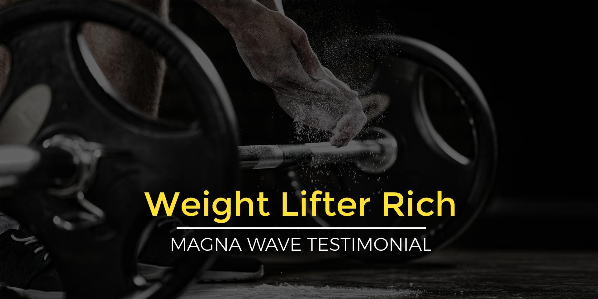 Weight Lifter Rich - Magna Wave Testimonial