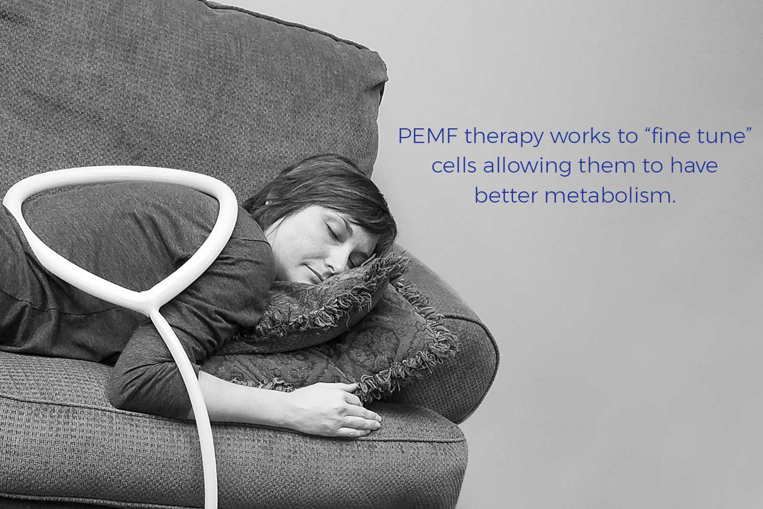 "PEMF Therapy works to ""fine tune"" cells allowing them to have better metabolism"