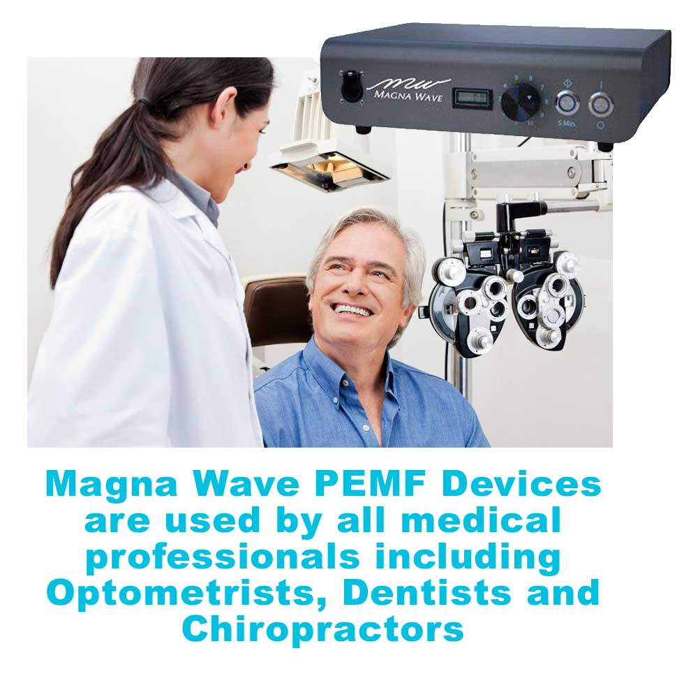 Magna Wave PEMF Devices are used by all medical professionals including Optometrists, Dentists and Chiropractors
