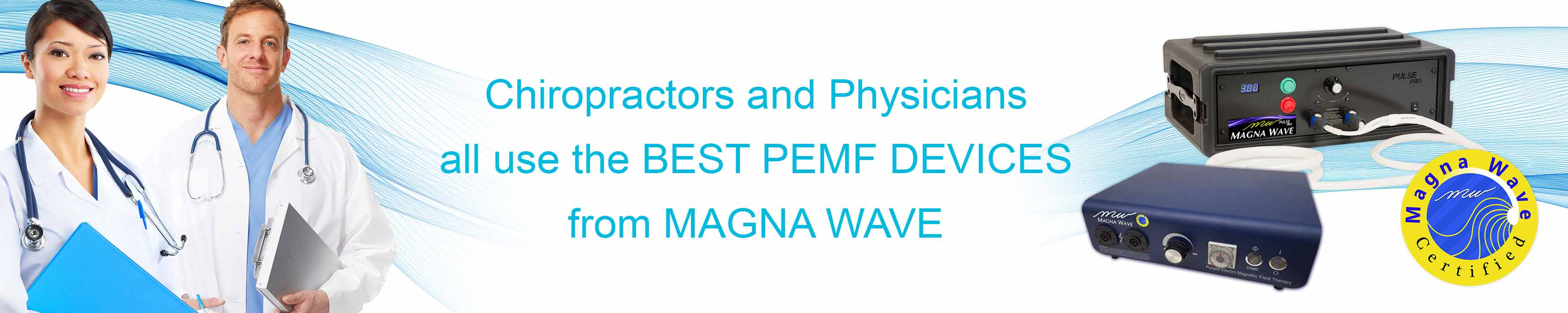 Chiropractors and Physicians all use the Best PEMF Devices from Magna Wave
