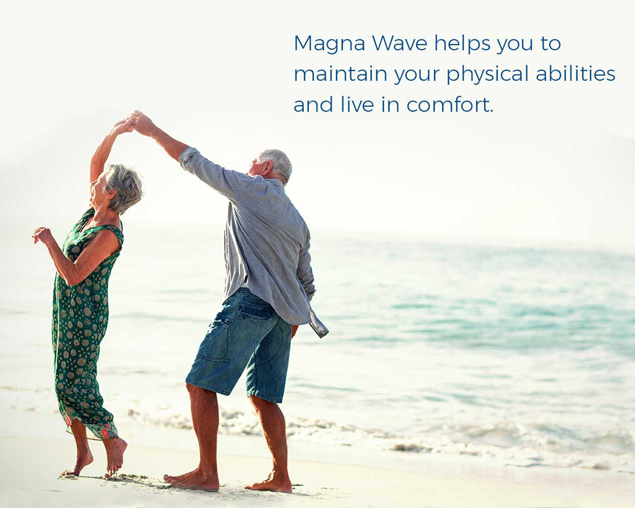 Magna Wave helps you to maintain your physical abilities and live in comfort.