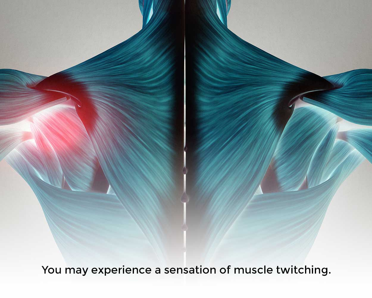 You may experience a sensation of muscle twitching.