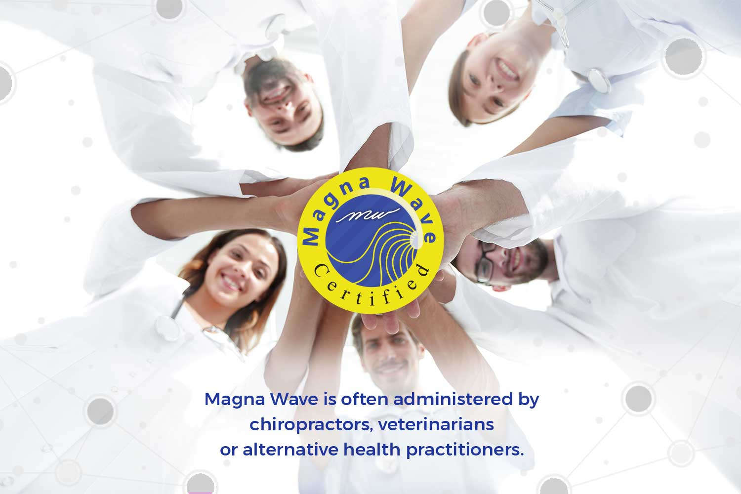 Magna Wave is often administered by chiropractors, veterinarians or alternative health practitioners.