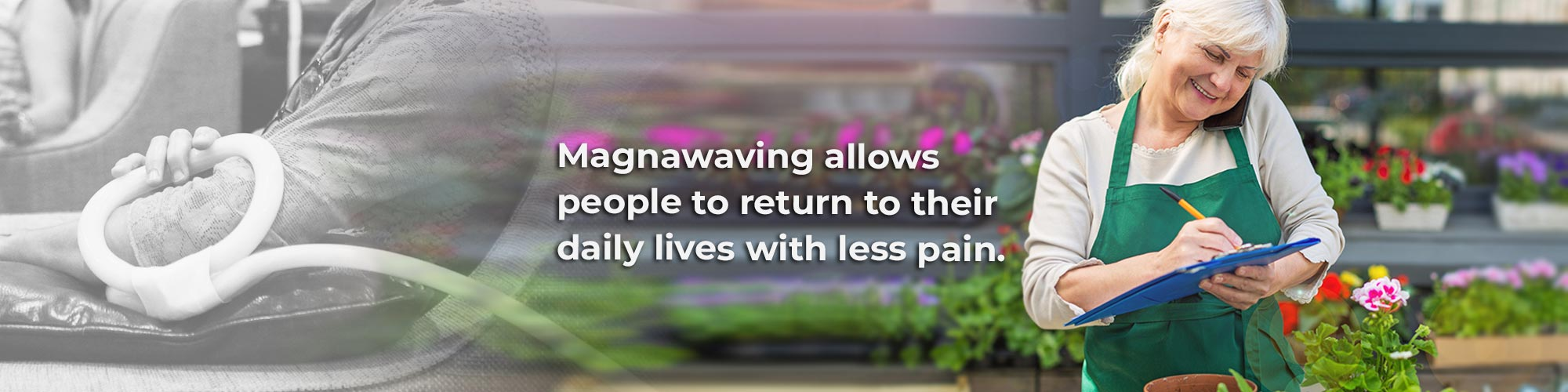 Magnawaving allows people to return to their daily lives with less pain.