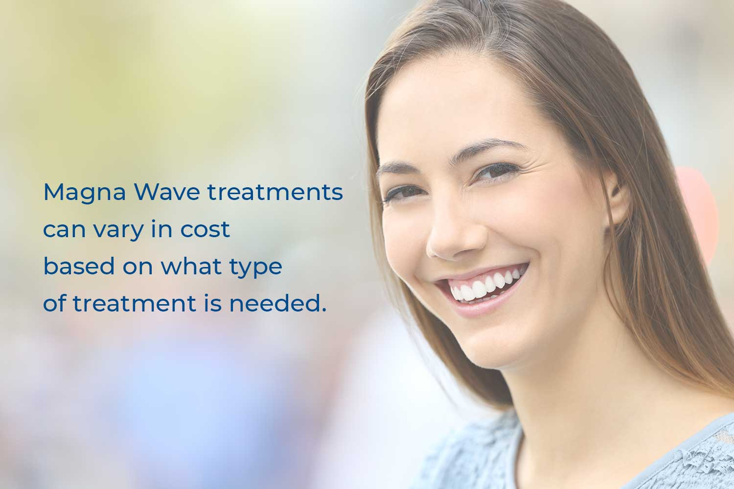 Magna Wave treatments can vary in cost based on what type of treatment is needed.