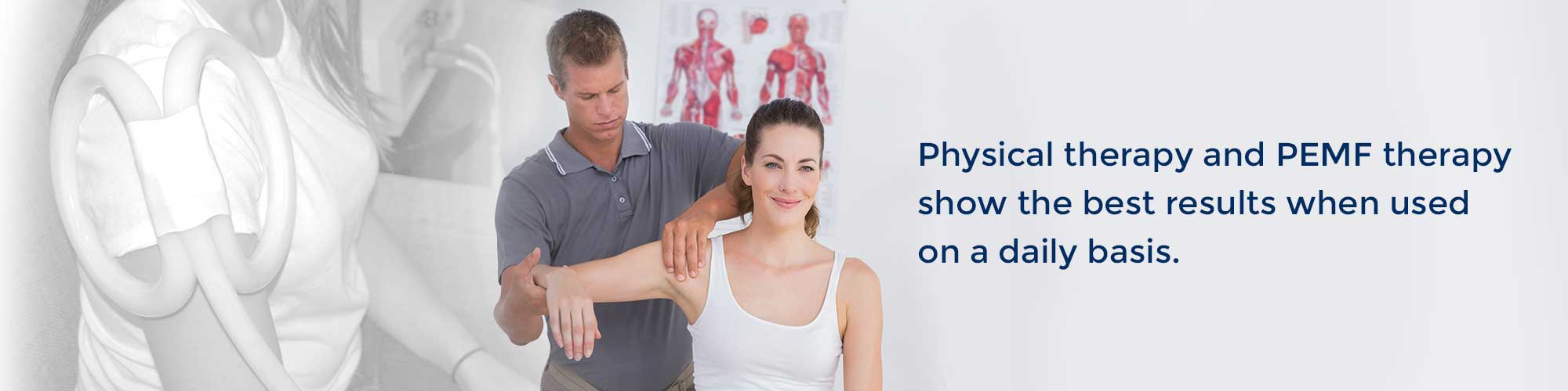 Physical therapy and PEMF therapy show results when used on a daily basis for the best outcome