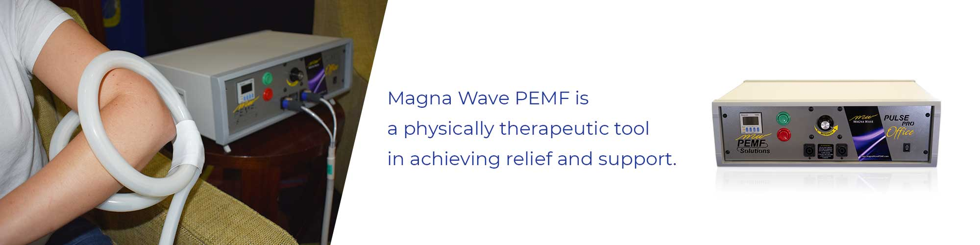 Magna Wave PEMF is a physically therapeutic tool in achieving relief and support.