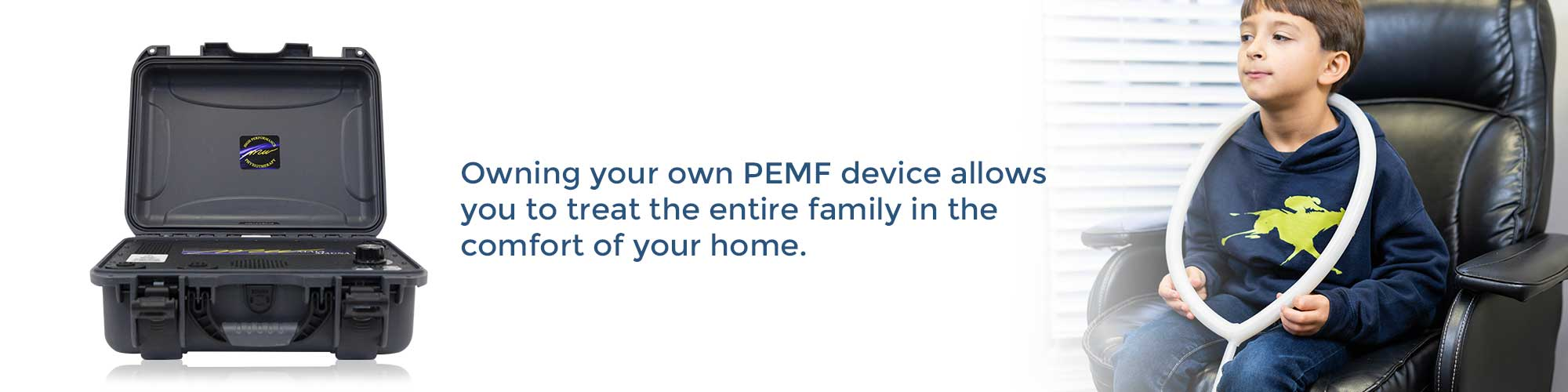 Owning your own PEMF device allows you to treat the entire family in the comfort of your home