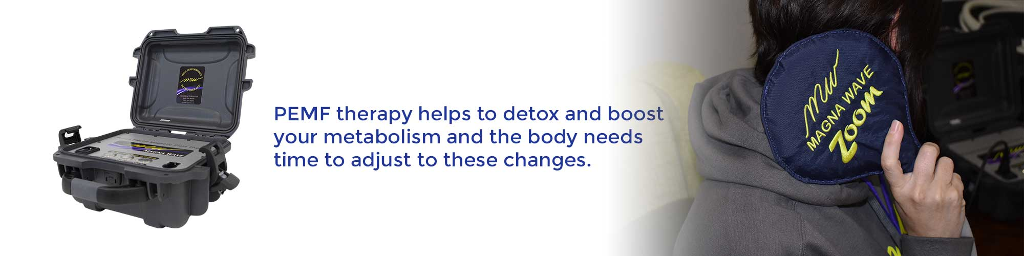 PEMF therapy helps to detox and boost your metabolism and the body needs time to adjust to these changes.