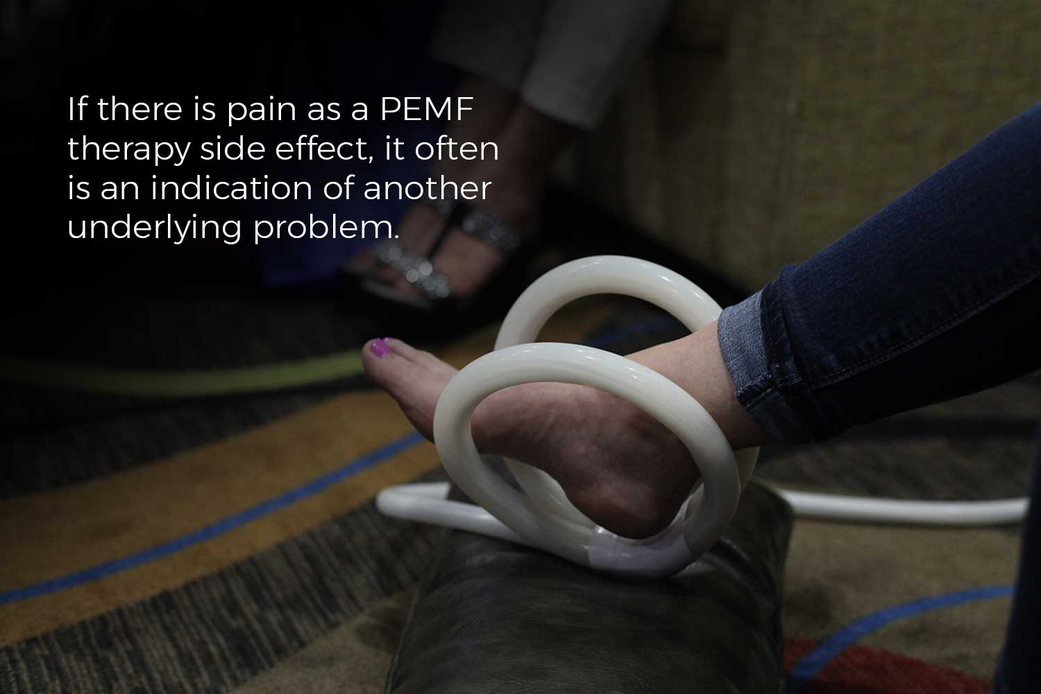 If there is pain as a PEMF therapy side effect, it often is an indication of another underlying problem.