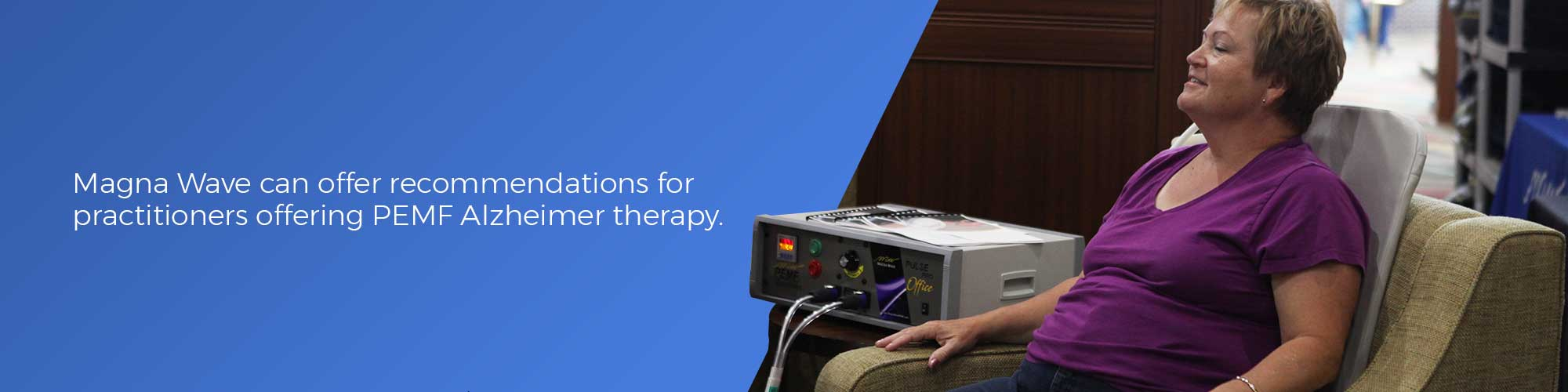 Magna Wave can offer recommendations for practitioners offering PEMF Alzheimer therapy.