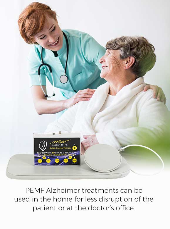 PEMF Alzheimer treatments can be used in the home for less disruption of the patient or at the doctor's office.