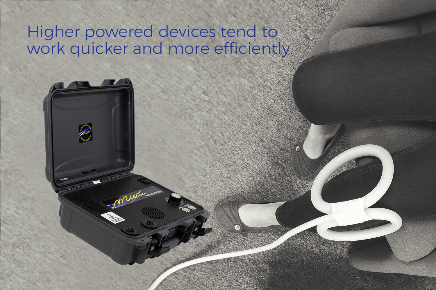 High powered devices tend to work quicker and more efficiently