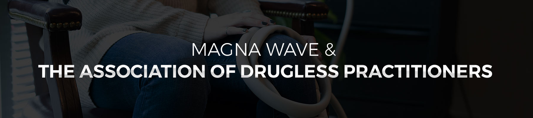 Magna Wave & The Association of Drugless Practitioners
