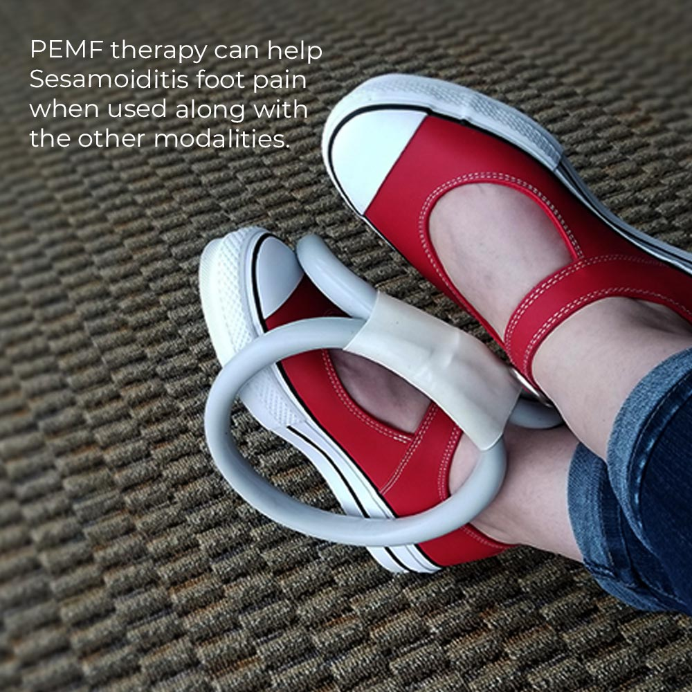 PEMF Therapy can help Sesamoiditis foot pain when used along with the other modalities.