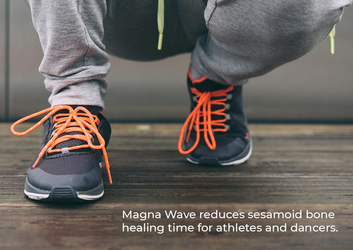 Magna Wave reduces sesamoid bone healing time for athletes and dancers.