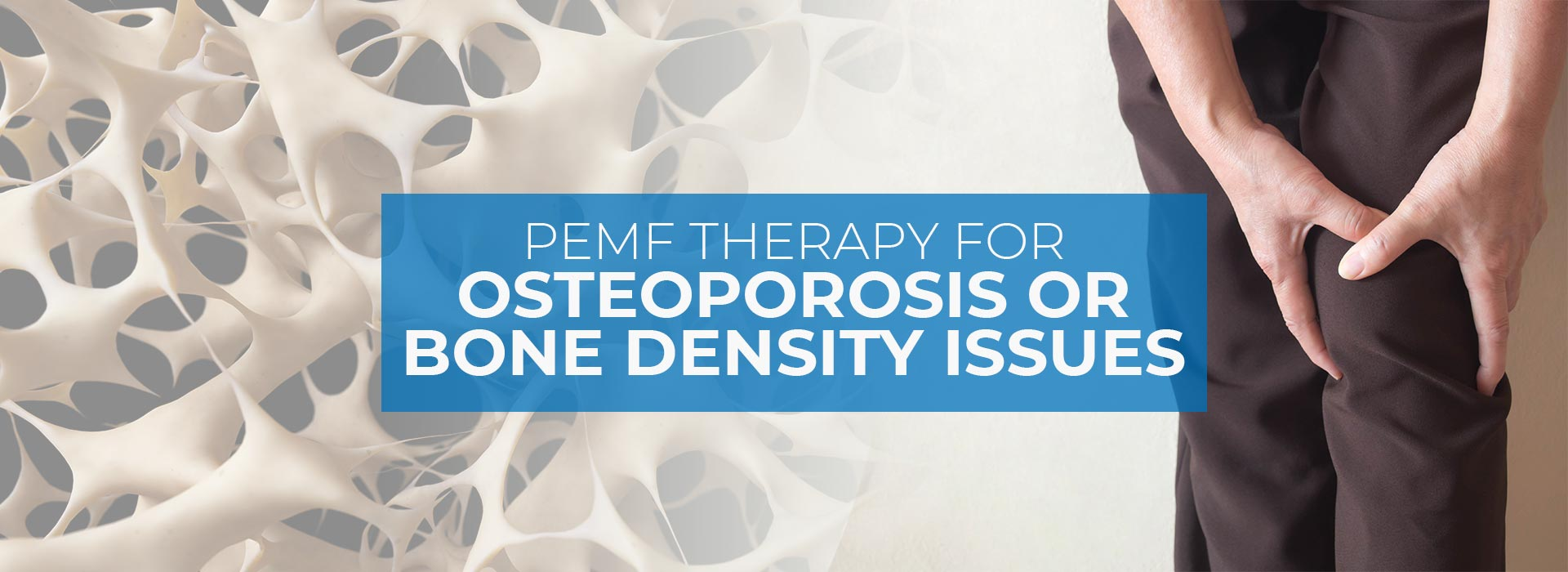 PEMF Therapy for Osteoporosis or Bone Density Issues
