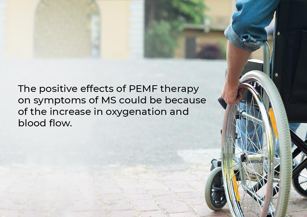 The positive effects of PEMF therapy on symptoms of MS could be because of the increase in oxygenation and blood flow.
