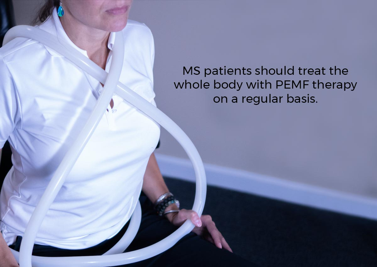 MS patients should treat the whole body with PEMF therapy on a regular basis.