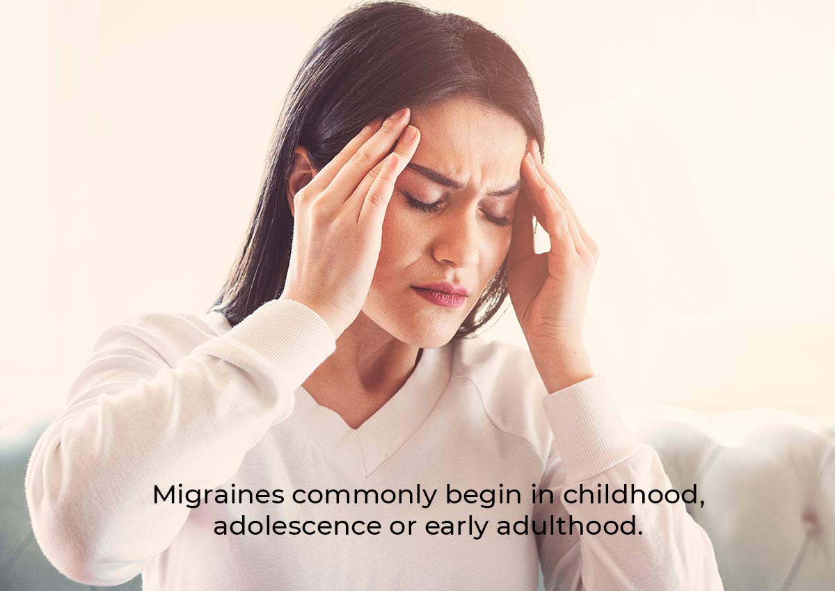 Migraines commonly begin in childhood, adolescence or early adulthood